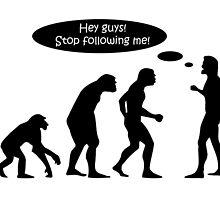 Evolution Stop Following Me by artvia