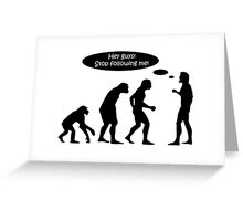 Evolution Stop Following Me Greeting Card