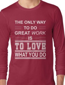 love what you do  Long Sleeve T-Shirt