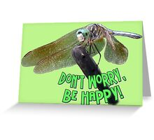 """""""Don't Worry...Be Happy"""" Smiling Dragonfly  Greeting Card"""