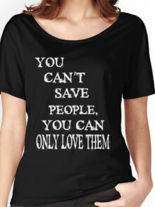 you cant save people you can only love them  Women's Relaxed Fit T-Shirt