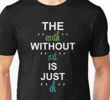 earth without aret just ehh Unisex T-Shirt
