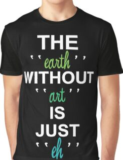 earth without aret just ehh Graphic T-Shirt