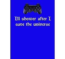 I'll shower when... (white text) Photographic Print
