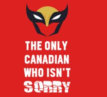The Only Canadian Who Isn't Sorry (WHITE TEXT) by Geekster23