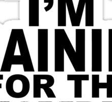 Training For The Zombie Apocalypse (dark text) Sticker