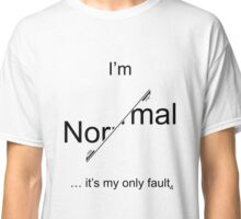 I'm Normal - it's my only fault (Black for light backgrounds). Classic T-Shirt