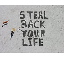 Steal Back Your Life (stencil graffiti) Photographic Print