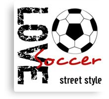 Love Soccer  Street Style  Canvas Print