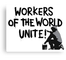 Workers of the World Unite! Canvas Print