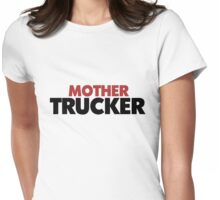 Mother trucker Womens Fitted T-Shirt