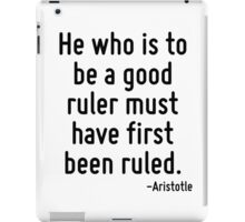He who is to be a good ruler must have first been ruled. iPad Case/Skin