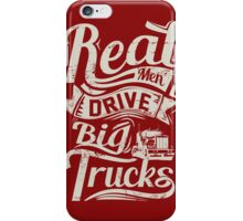 REAL MEN DRIVE BIG TRUCKS iPhone Case/Skin