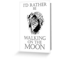 I'd Rather be Walking on the Moon Greeting Card