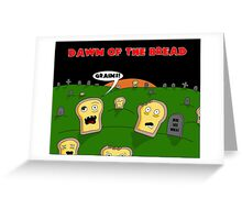 Dawn Of The Bread Greeting Card