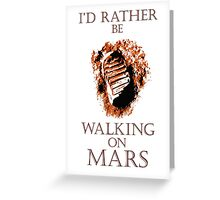 I'd Rather be Walking on Mars Greeting Card