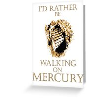 I'd Rather be Walking on Mercury Greeting Card