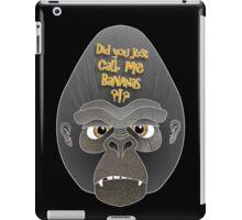Did you just call me bananas?!? iPad Case/Skin
