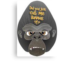 Did you just call me bananas?!? Canvas Print