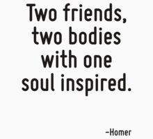 Two friends, two bodies with one soul inspired. by Quotr