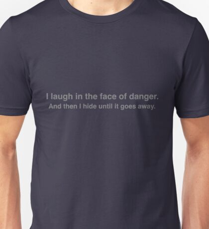 I laugh in the face of danger. And then I hide until it goes away. Unisex T-Shirt