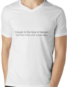 I laugh in the face of danger. And then I hide until it goes away. Mens V-Neck T-Shirt