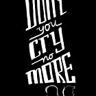 Don't You Cry No More by Patricia Santos