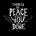 There'll Be Peace When You Are Done by Patricia Santos