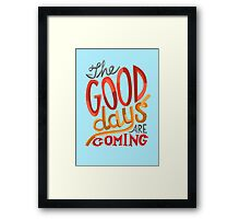 The Good Days Are Coming Framed Print