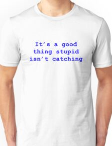 It's a Good Thing Stupid Isn't Catching - Blue on White Unisex T-Shirt