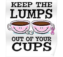 KEEP THE LUMPS OUT OF YOUR CUPS Poster