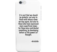 It is just that we should be grateful, not only to those with whose views we may agree, but also to those who have expressed more superficial views; for these also contributed something, by developin iPhone Case/Skin