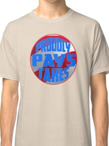 Proudly Pays Taxes Classic T-Shirt