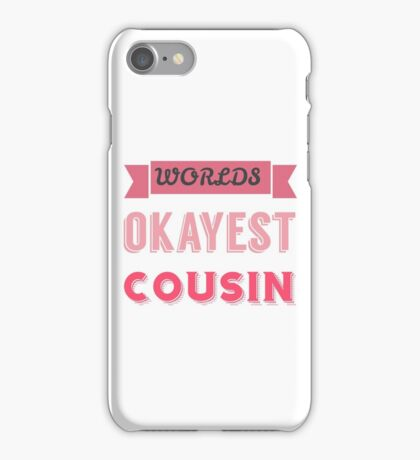 worlds okayest cousin - pink & white iPhone Case/Skin
