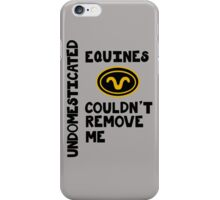 Undomesticated Equines Couldn't Remove Me - Stargate SG-1 iPhone Case/Skin