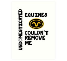 Undomesticated Equines Couldn't Remove Me - Stargate SG-1 Art Print