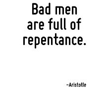 Bad men are full of repentance. Photographic Print