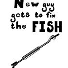 New Guy Gets To Fix The Fish by annbelleproject