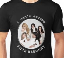 I CAN'T ESCAPE FIFTH HARMONY Unisex T-Shirt
