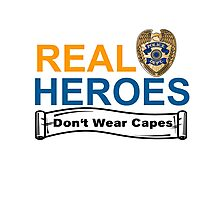 POLICE: REAL HEREOS DON'T WEAR CAPES Photographic Print