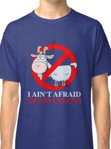 I AIN'T AFRAID OF NO GOATS FUNNY T-SHIRT - Goat Buster Classic T-Shirt
