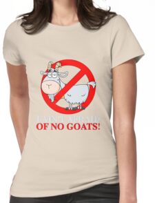 I AIN'T AFRAID OF NO GOATS FUNNY T-SHIRT - Goat Buster Womens Fitted T-Shirt