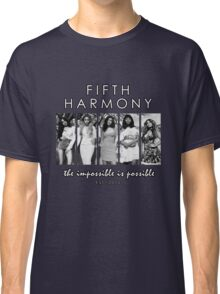 FIFTH HARMONY THE IMPOSSIBLE IS POSSIBLE Classic T-Shirt