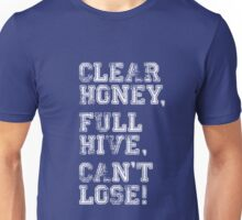 Clear Honey, Full Hive, Can't Lose! Unisex T-Shirt