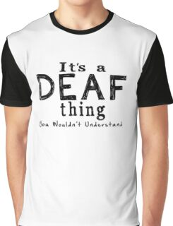 It's a Deaf Thing Graphic T-Shirt