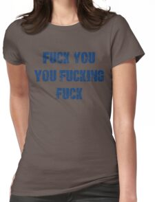 Fuck You You Fucking Fuck Womens Fitted T-Shirt