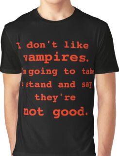 I don't like vampires. Graphic T-Shirt