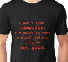 I don't like vampires. Unisex T-Shirt