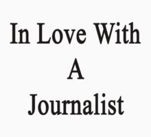 In Love With A Journalist  by supernova23