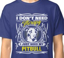 Pit Bull Design I Don't Need Therapy I Just Need My Pitbull Art Classic T-Shirt